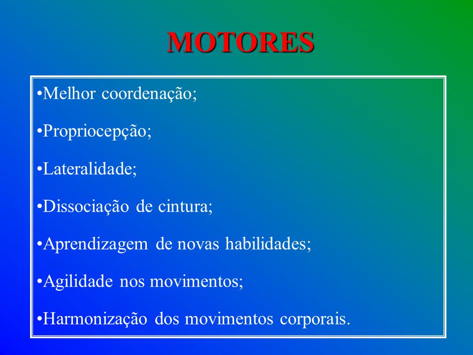 MOTORES Melhor coordenação; Propriocepção; Lateralidade;