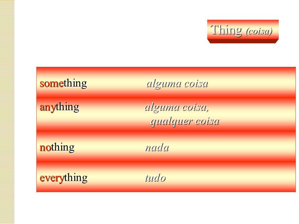 Thing (coisa) something alguma coisa anything alguma coisa,