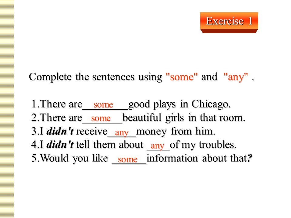 Complete the sentences using some and any .