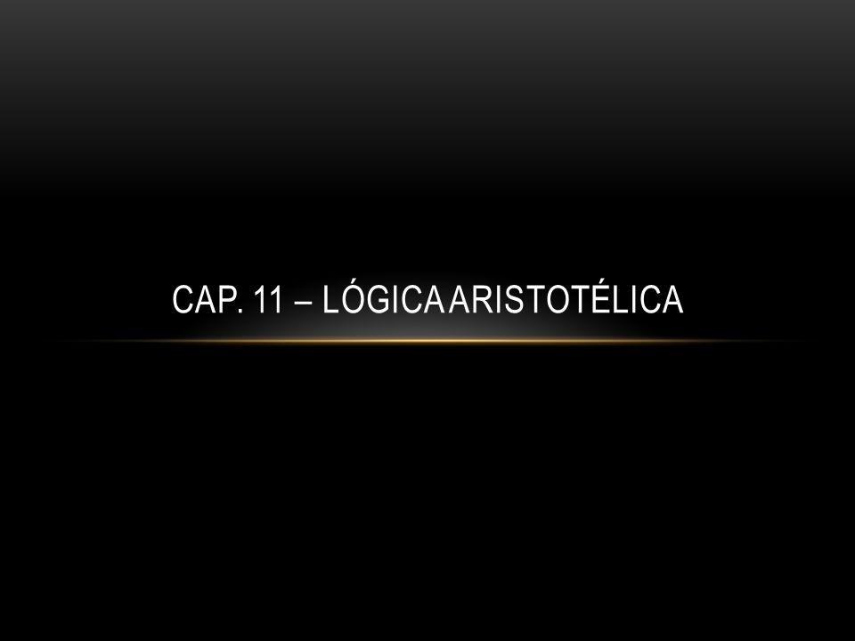 Cap. 11 – Lógica Aristotélica