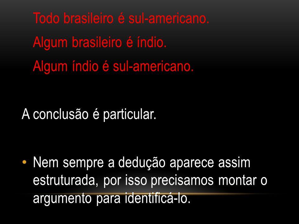 Algum brasileiro é índio. Algum índio é sul-americano.