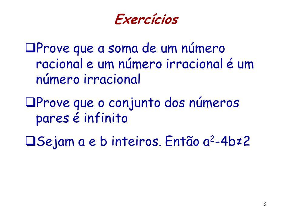 Exercícios Prove que a soma de um número racional e um número irracional é um número irracional. Prove que o conjunto dos números pares é infinito.