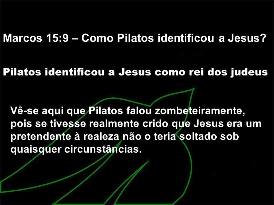 Marcos 15:9 – Como Pilatos identificou a Jesus