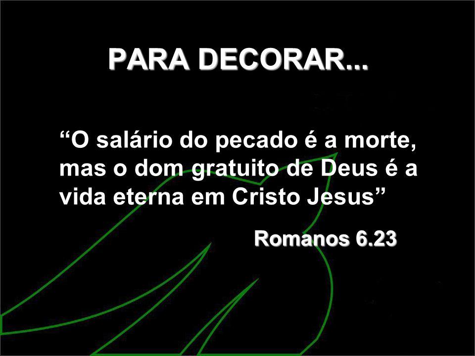 PARA DECORAR... O salário do pecado é a morte, mas o dom gratuito de Deus é a vida eterna em Cristo Jesus