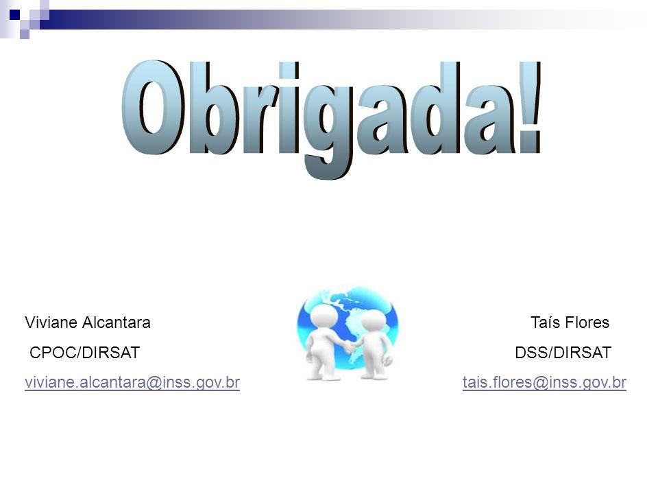 Obrigada! Viviane Alcantara Taís Flores CPOC/DIRSAT DSS/DIRSAT