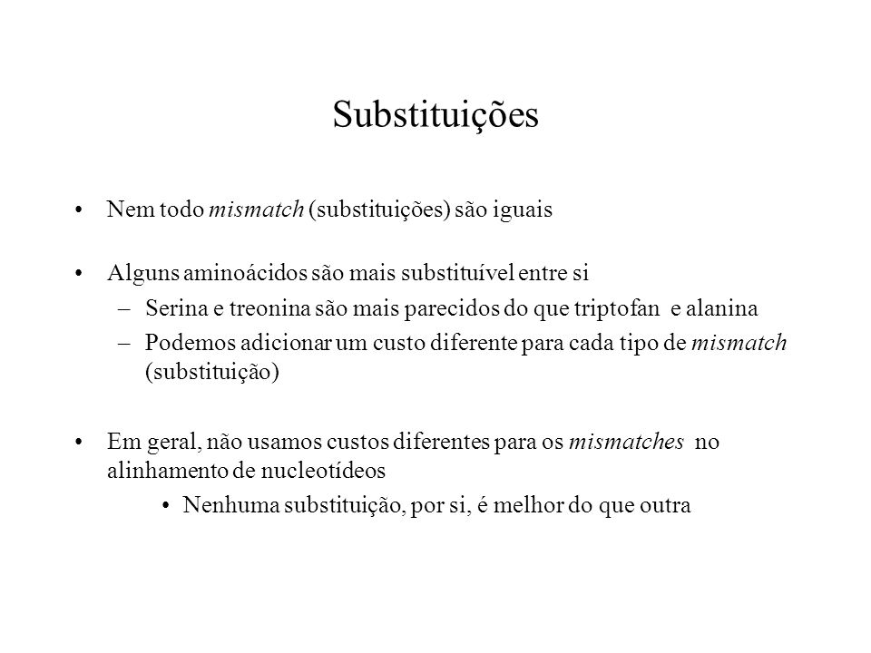 Substituições Nem todo mismatch (substituições) são iguais