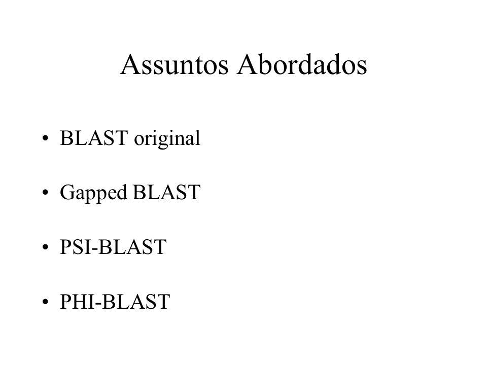 Assuntos Abordados BLAST original Gapped BLAST PSI-BLAST PHI-BLAST