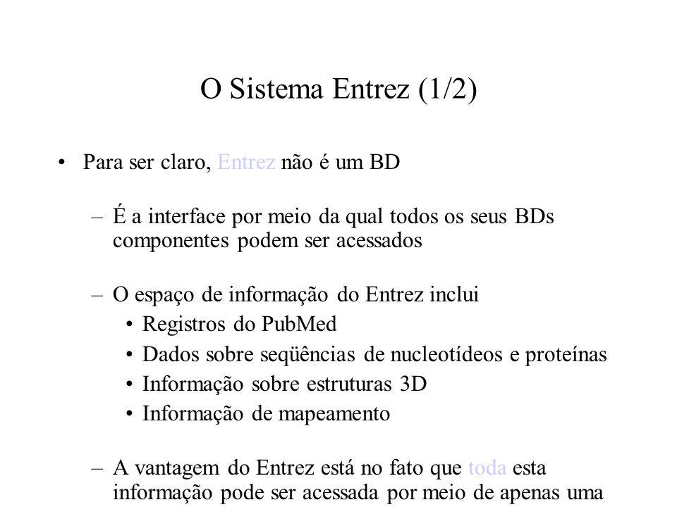 O Sistema Entrez (1/2) Para ser claro, Entrez não é um BD