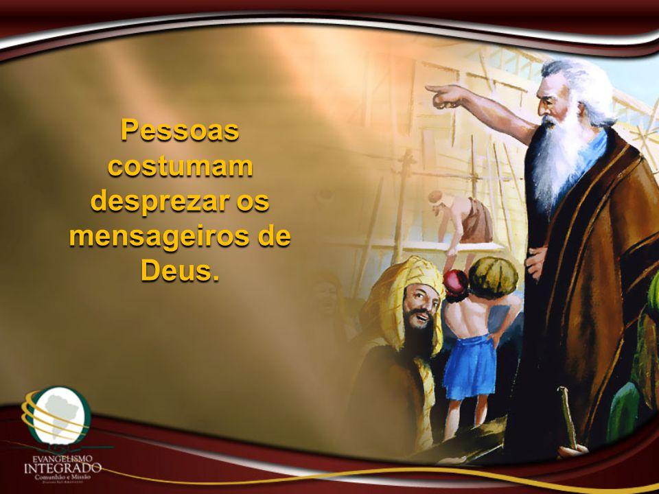 Pessoas costumam desprezar os mensageiros de Deus.