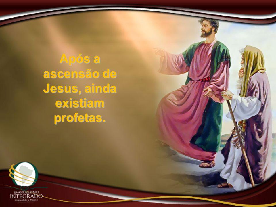 Após a ascensão de Jesus, ainda existiam profetas.