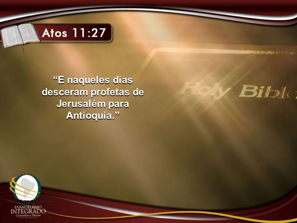 E naqueles dias desceram profetas de Jerusalém para Antioquia.
