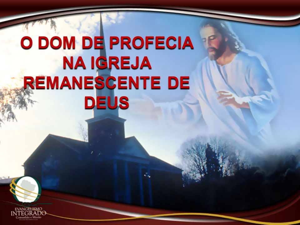 O DOM DE PROFECIA NA IGREJA REMANESCENTE DE DEUS