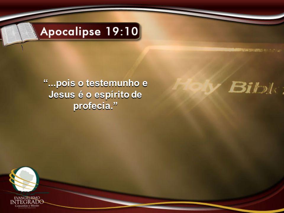 ...pois o testemunho e Jesus é o espírito de profecia.