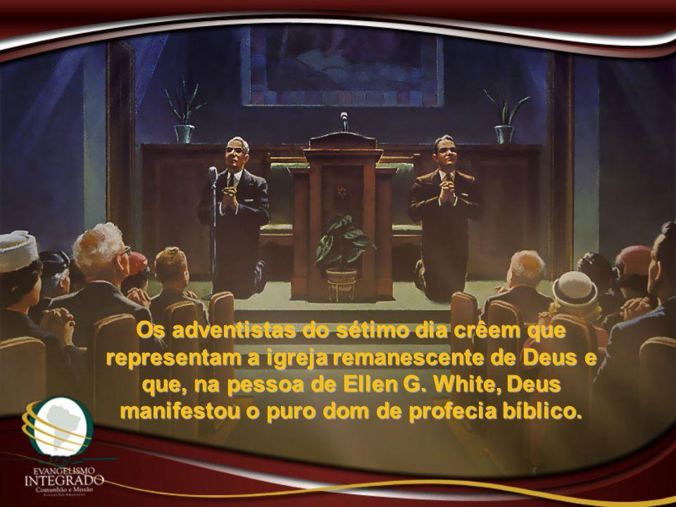Os adventistas do sétimo dia crêem que representam a igreja remanescente de Deus e que, na pessoa de Ellen G.
