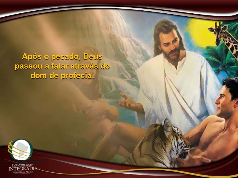 Após o pecado, Deus passou a falar através do dom de profecia.