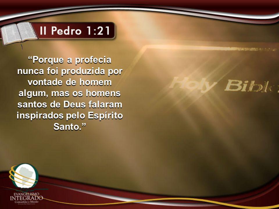 Porque a profecia nunca foi produzida por vontade de homem algum, mas os homens santos de Deus falaram inspirados pelo Espírito Santo.