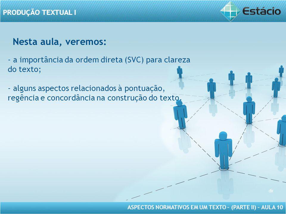 Nesta aula, veremos: a importância da ordem direta (SVC) para clareza do texto;