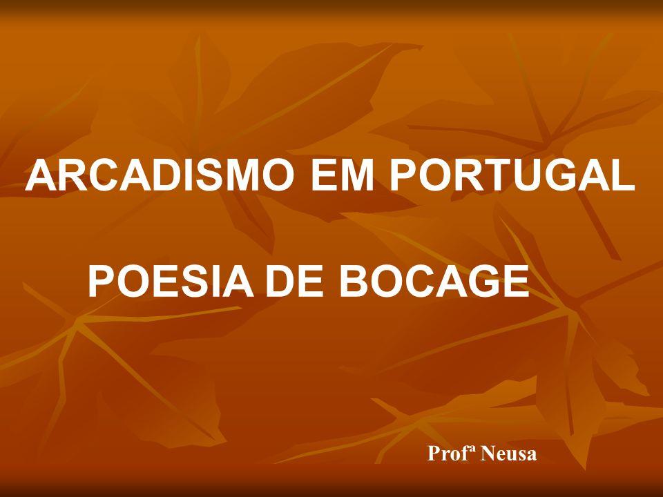 ARCADISMO EM PORTUGAL POESIA DE BOCAGE Profª Neusa