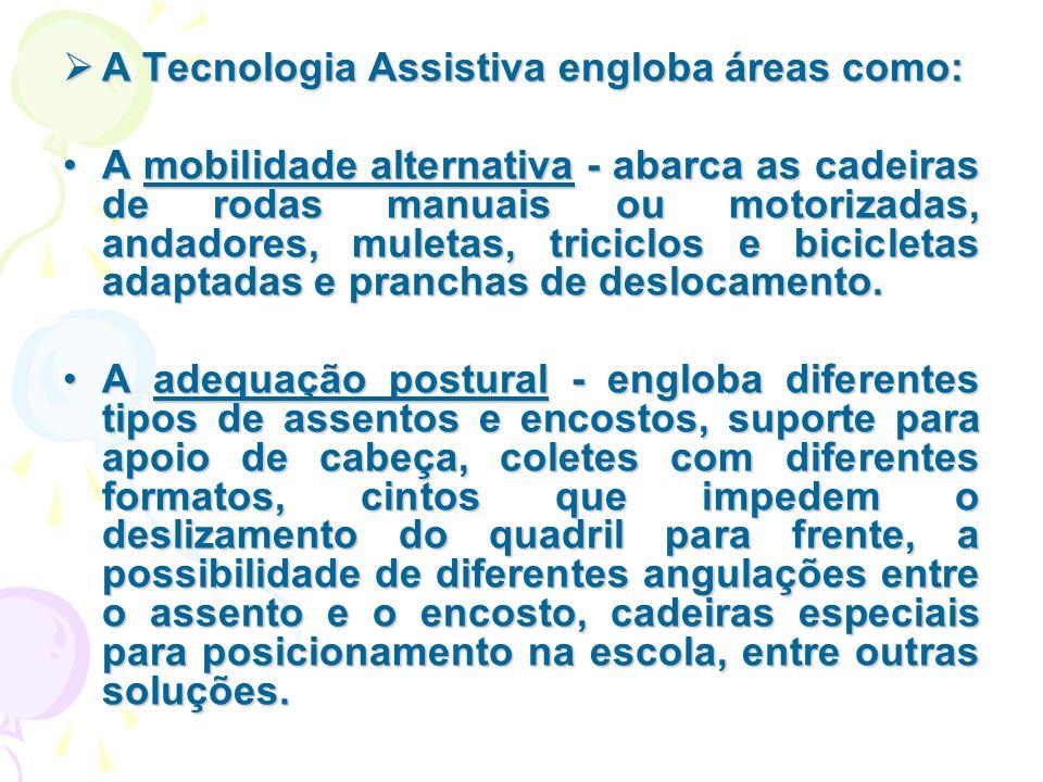 A Tecnologia Assistiva engloba áreas como: