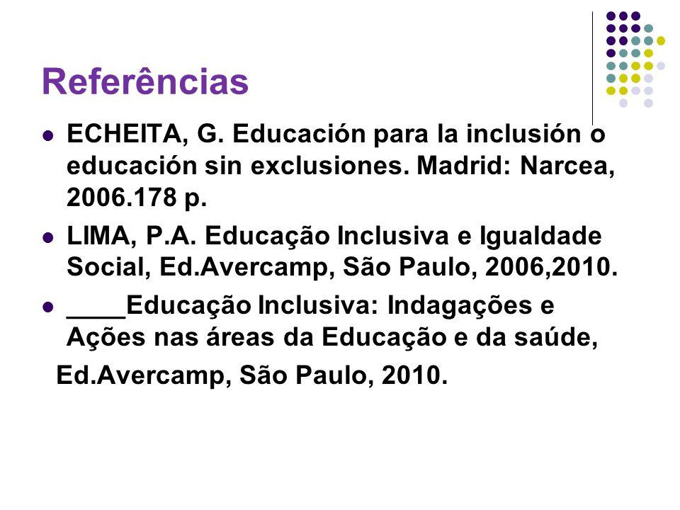 Referências ECHEITA, G. Educación para la inclusión o educación sin exclusiones. Madrid: Narcea, 2006.178 p.