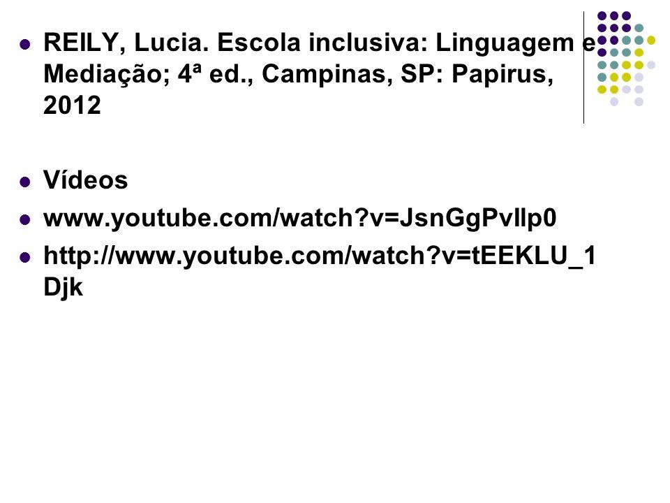 REILY, Lucia. Escola inclusiva: Linguagem e Mediação; 4ª ed