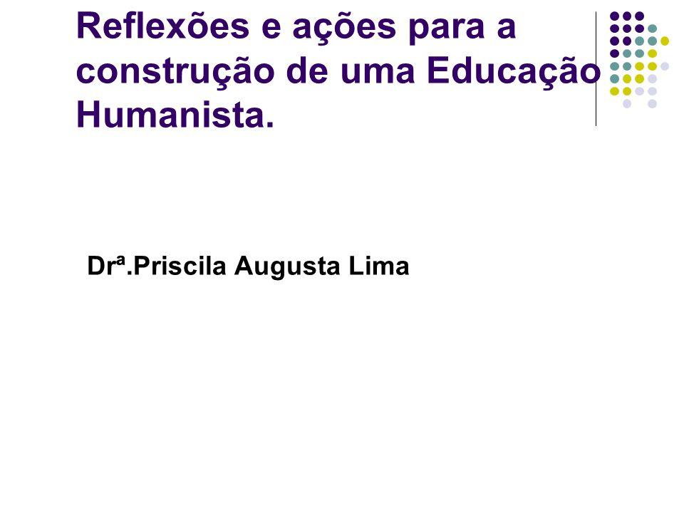 Reflexões e ações para a construção de uma Educação Humanista.