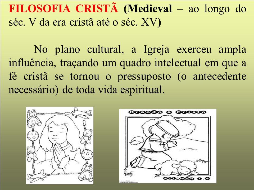 FILOSOFIA CRISTÃ (Medieval – ao longo do séc. V da era cristã até o séc. XV)