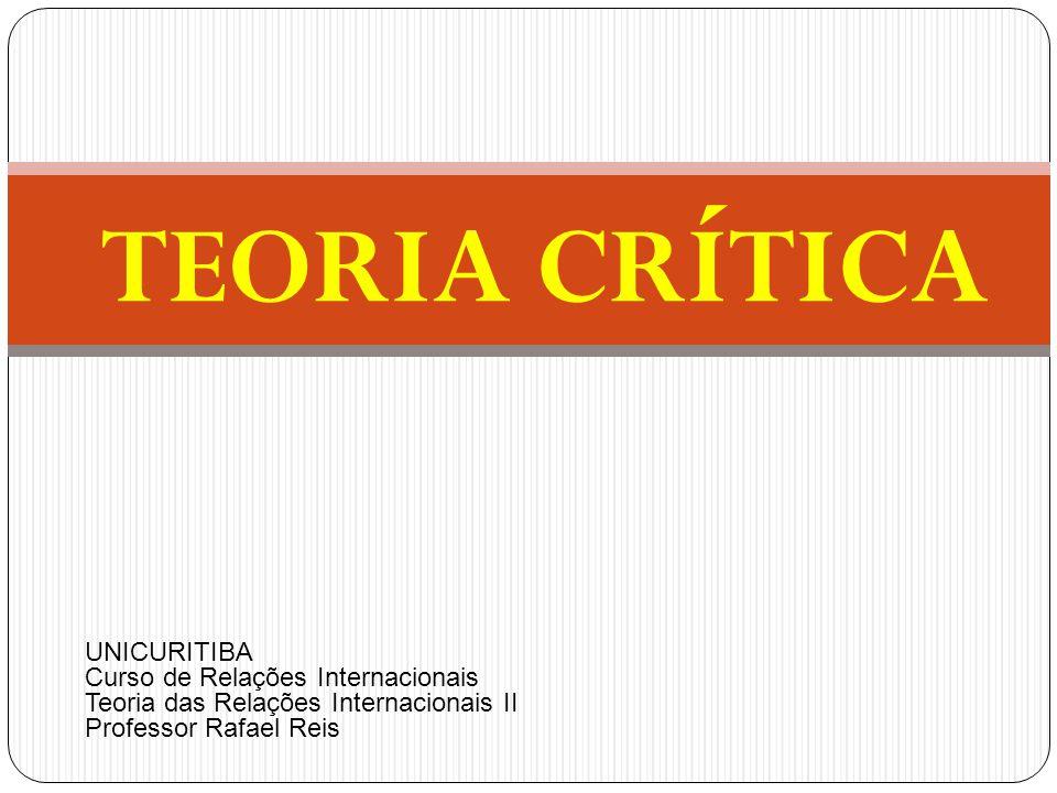TEORIA CRÍTICA UNICURITIBA Curso de Relações Internacionais