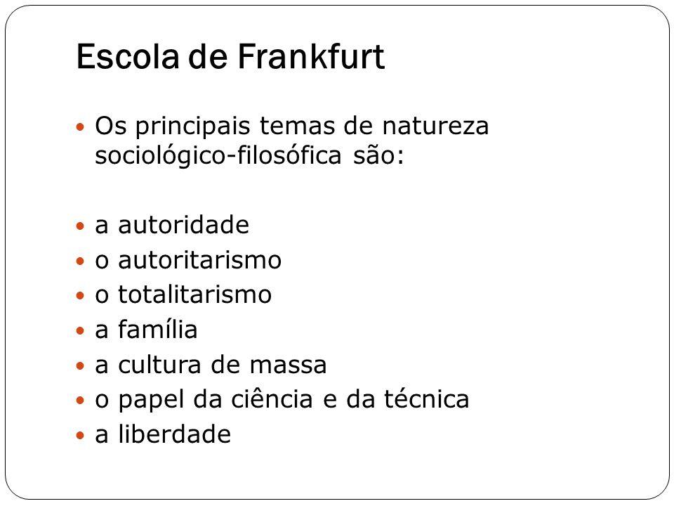Escola de Frankfurt Os principais temas de natureza sociológico-filosófica são: a autoridade. o autoritarismo.