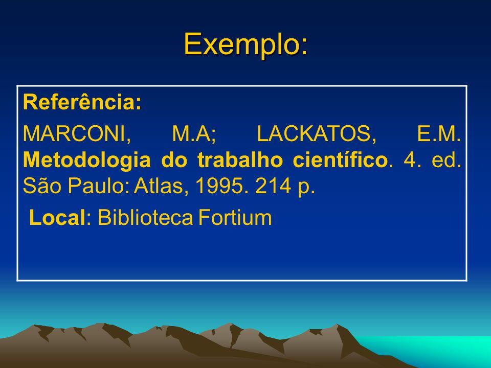 Exemplo: Referência: MARCONI, M.A; LACKATOS, E.M. Metodologia do trabalho científico. 4. ed. São Paulo: Atlas, 1995. 214 p.