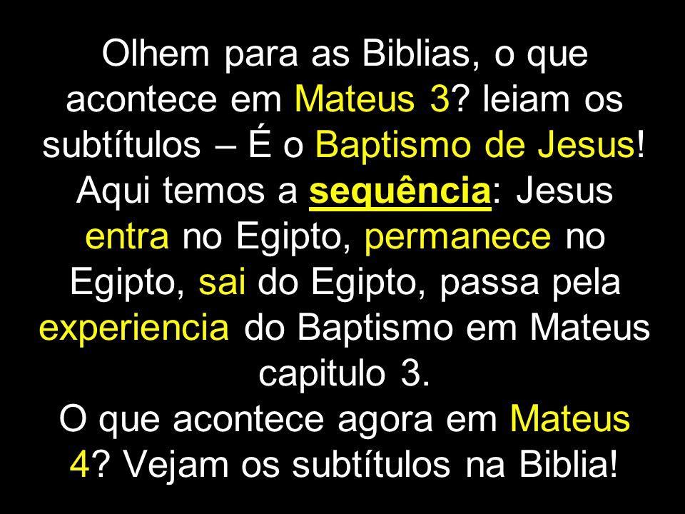 Olhem para as Biblias, o que acontece em Mateus 3