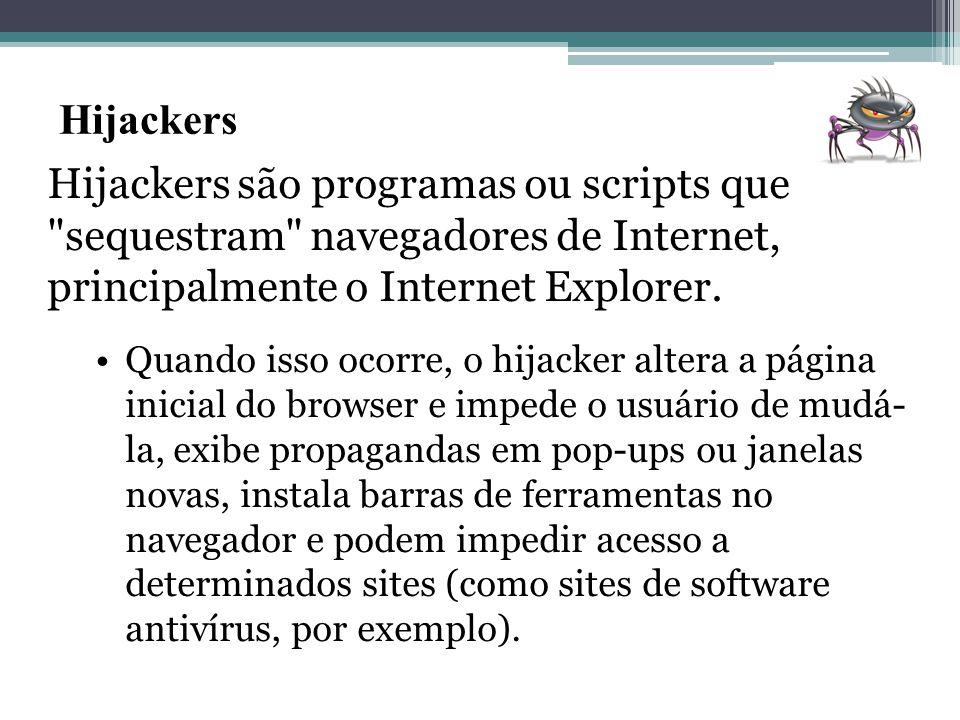 Hijackers Hijackers são programas ou scripts que sequestram navegadores de Internet, principalmente o Internet Explorer.