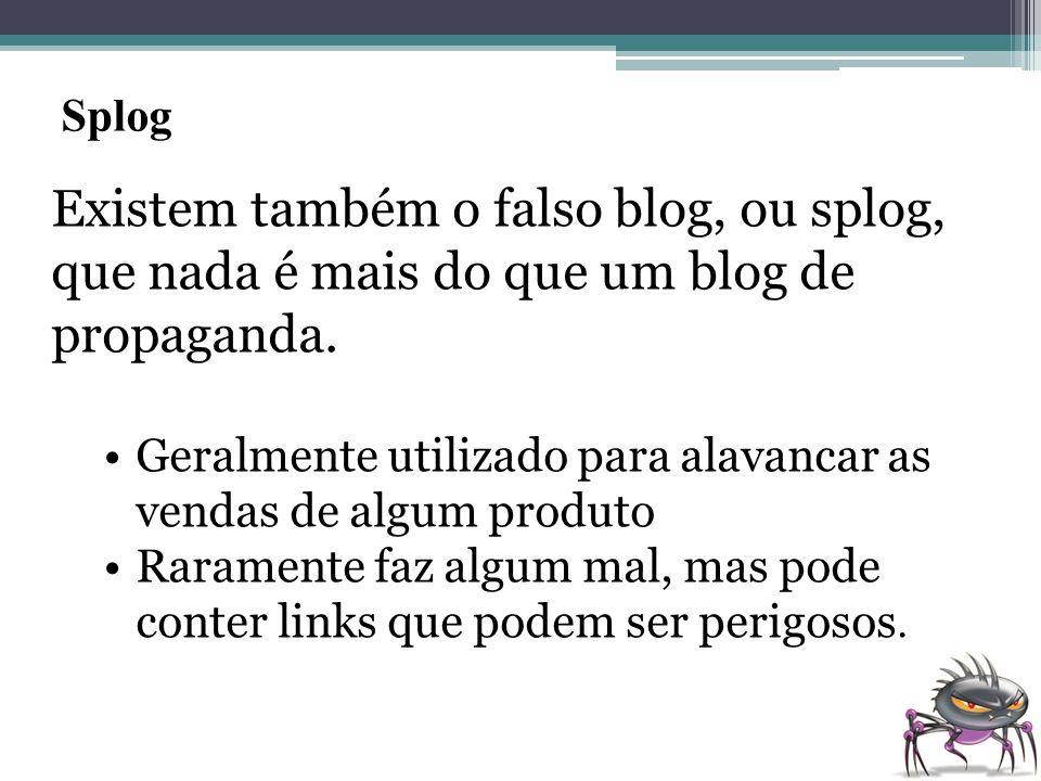 Splog Existem também o falso blog, ou splog, que nada é mais do que um blog de propaganda.