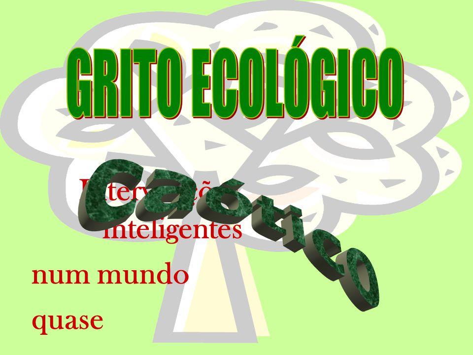 GRITO ECOLÓGICO Intervenções inteligentes num mundo quase caótico