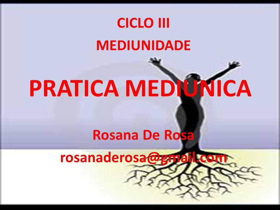 CICLO III MEDIUNIDADE Rosana De Rosa rosanaderosa@gmail.com