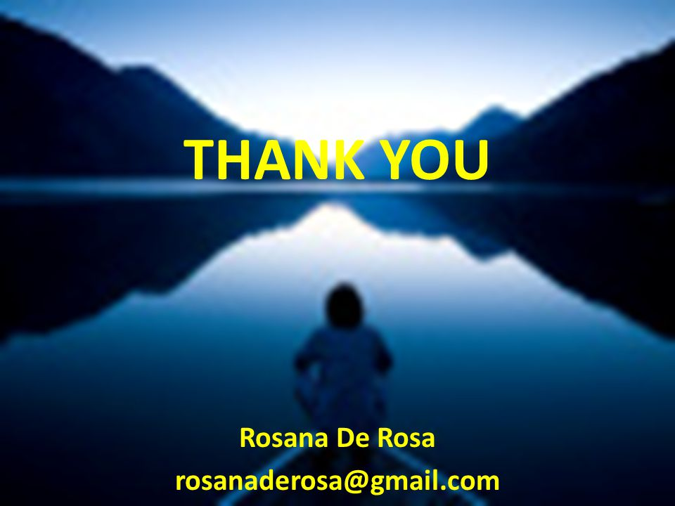 THANK YOU Rosana De Rosa rosanaderosa@gmail.com