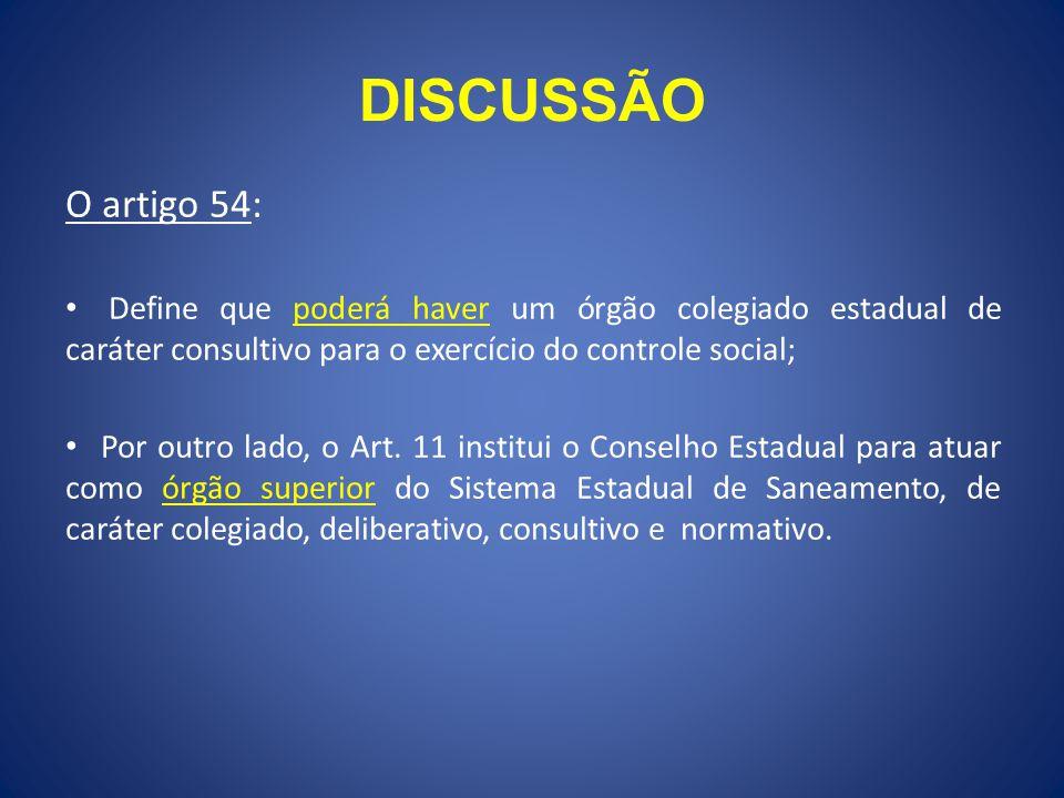 DISCUSSÃO O artigo 54: Define que poderá haver um órgão colegiado estadual de caráter consultivo para o exercício do controle social;