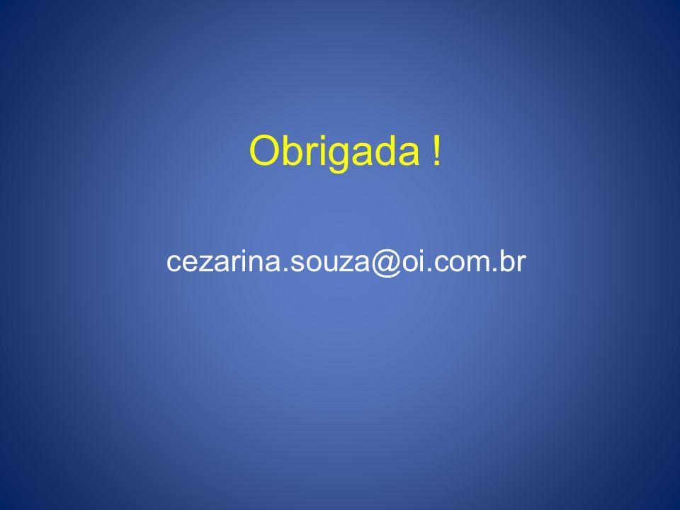 Obrigada ! cezarina.souza@oi.com.br