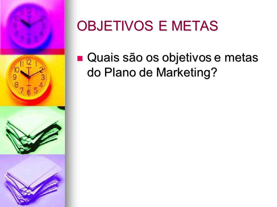 OBJETIVOS E METAS Quais são os objetivos e metas do Plano de Marketing