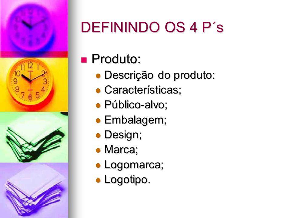 DEFININDO OS 4 P´s Produto: Descrição do produto: Características;
