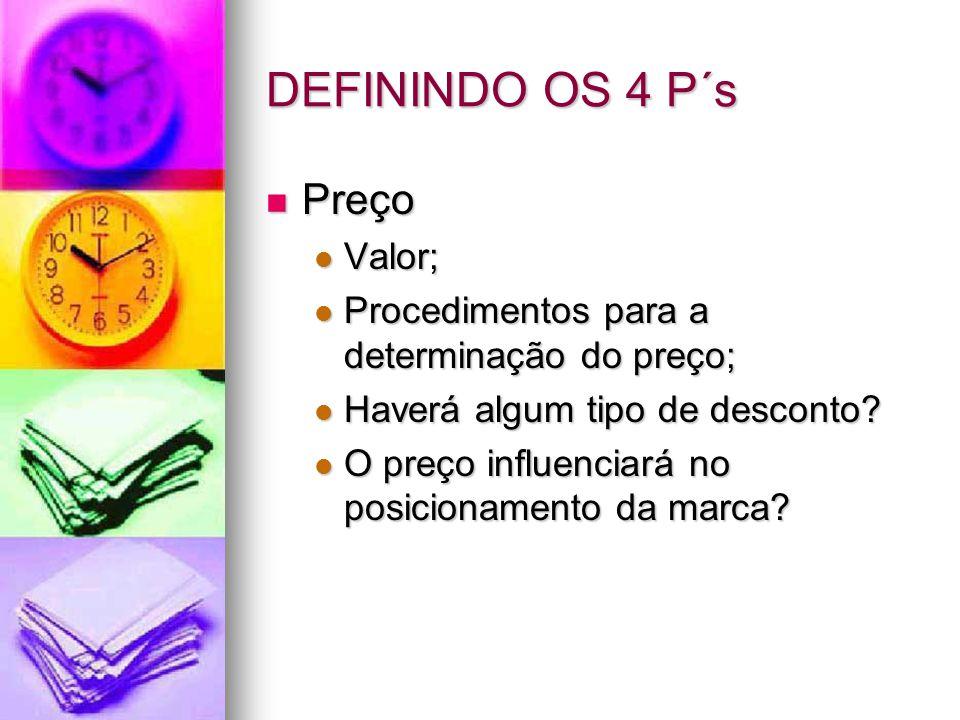 DEFININDO OS 4 P´s Preço Valor;