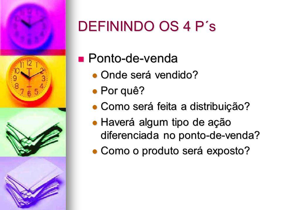 DEFININDO OS 4 P´s Ponto-de-venda Onde será vendido Por quê