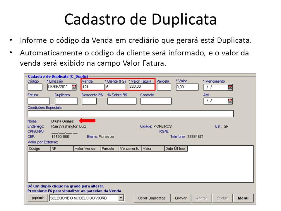 Cadastro de Duplicata Informe o código da Venda em crediário que gerará está Duplicata.