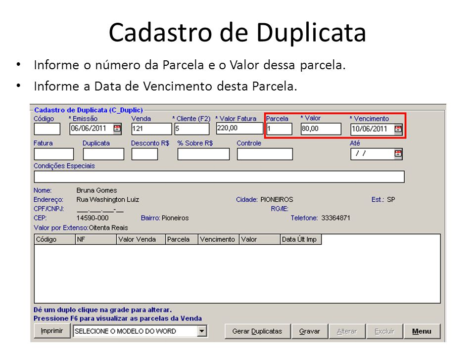 Cadastro de Duplicata Informe o número da Parcela e o Valor dessa parcela.