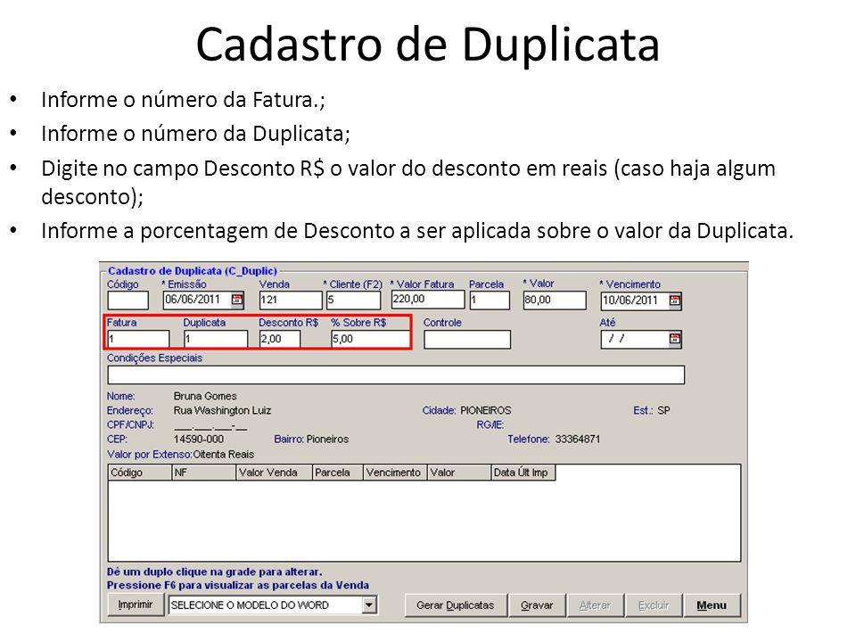 Cadastro de Duplicata Informe o número da Fatura.;