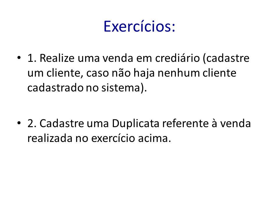 Exercícios: 1. Realize uma venda em crediário (cadastre um cliente, caso não haja nenhum cliente cadastrado no sistema).