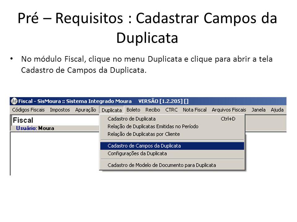 Pré – Requisitos : Cadastrar Campos da Duplicata