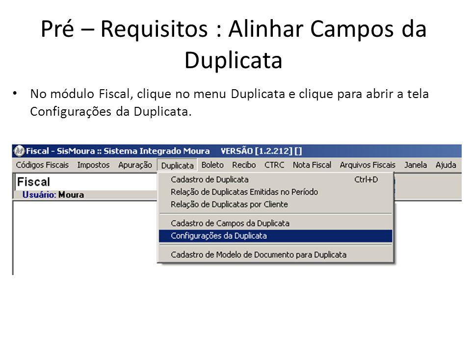 Pré – Requisitos : Alinhar Campos da Duplicata