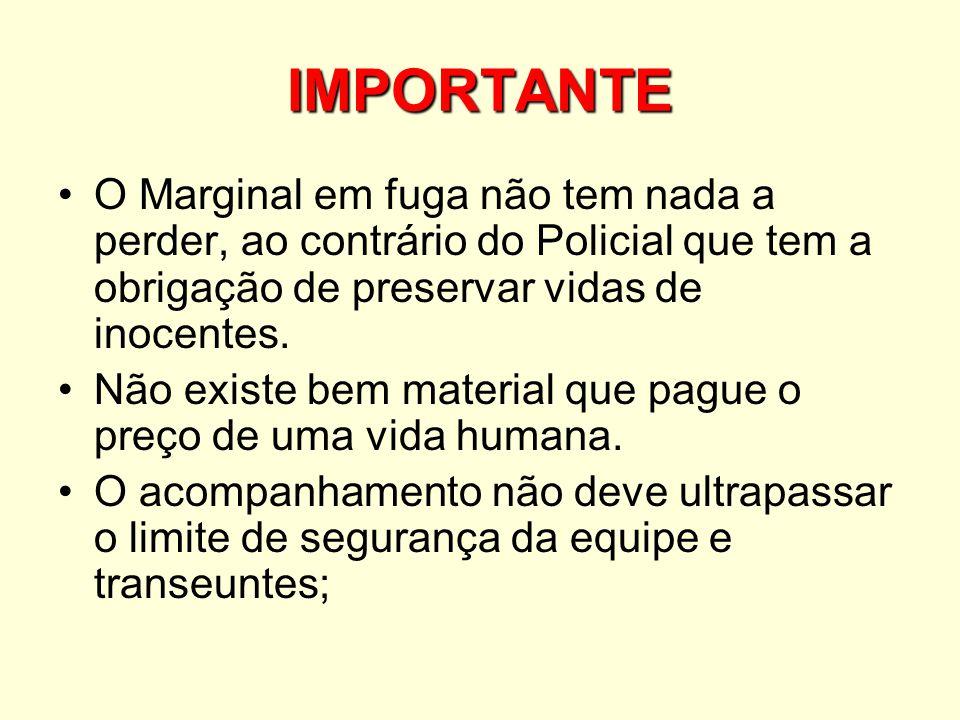 IMPORTANTE O Marginal em fuga não tem nada a perder, ao contrário do Policial que tem a obrigação de preservar vidas de inocentes.