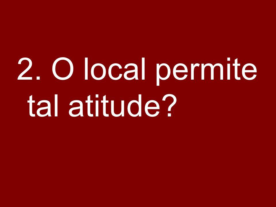 2. O local permite tal atitude